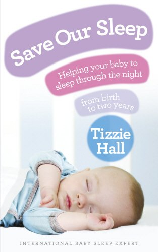 Save Our Sleep: Helping Your Baby to Sleep Through the Night from Birth to Two Years. Tizzie Hall - Tizzie Hall