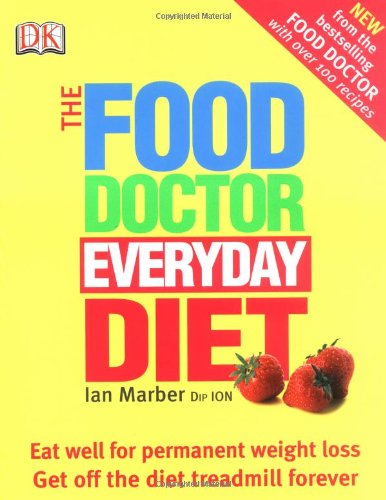 Food Doctor Everyday Diet: Eat Well for Permanent Weight Loss Get Off the Diet Treadmill Forever - Ian Marber