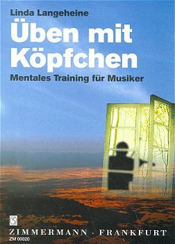 Üben mit Köpfchen: Mentales Training für Musiker - Linda Langeheine