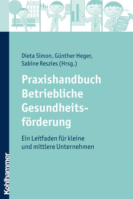 Praxishandbuch Betriebliche Gesundheitsförderung - Ein Leitfaden für kleine und mittlere Unternehmen - Dieta Simon