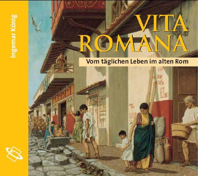 Vita Romana: Vom täglichen Leben im alten Rom. ...