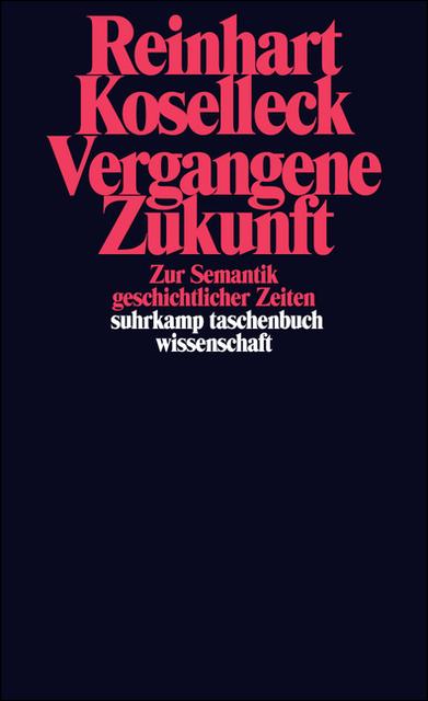 Vergangene Zukunft: Zur Semantik geschichtlicher Zeiten (suhrkamp taschenbuch wissenschaft) - Reinhart Koselleck