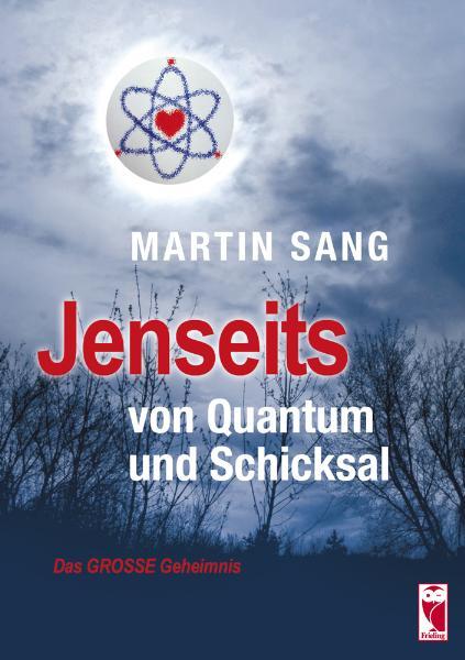 Jenseits von Quantum und Schicksal: Das große Geheimnis - Martin Sang