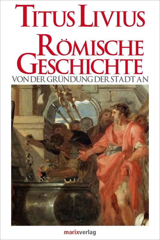 Römische Geschichte: Von der Gründung der Stadt...