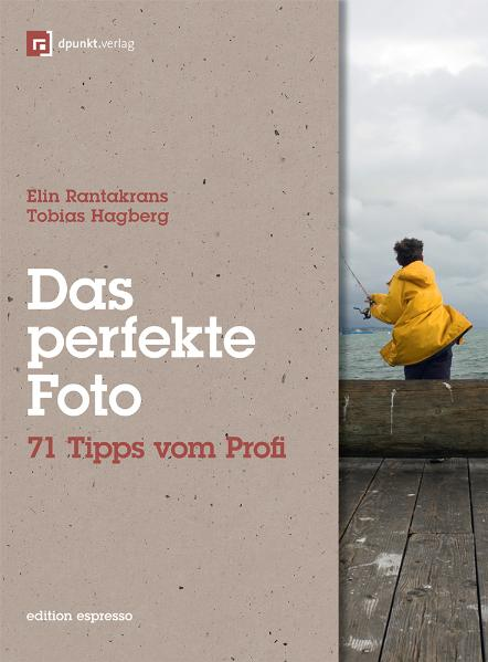 Das perfekte Foto: 71 Tipps vom Profi - Elin Ra...