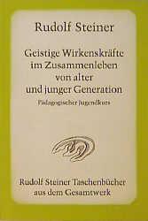 Geistige Wirkenskräfte im Zusammenleben von alter und junger Generation. Pädagogischer Jugendkurs. Dreizehn Vorträge, St