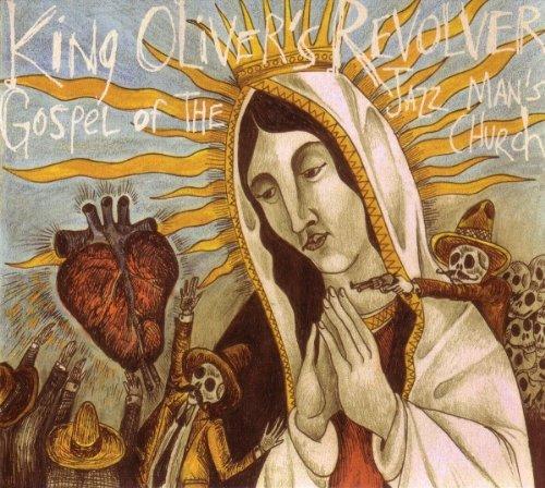 King Oliver´s Revolver - Gospel Of The Jazz Man´s Church