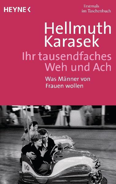Ihr tausendfaches Weh und Ach: Was Männer von Frauen wollen - Hellmuth Karasek