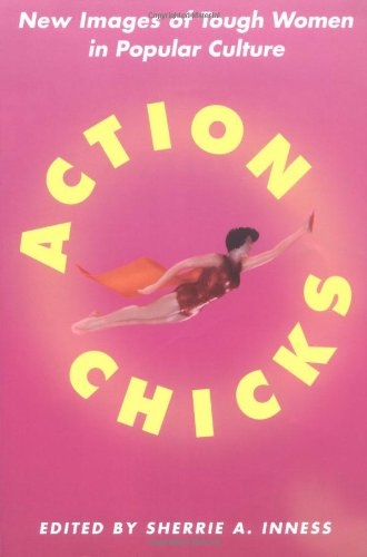 Action Chicks: New Images of Tough Women in Pop...