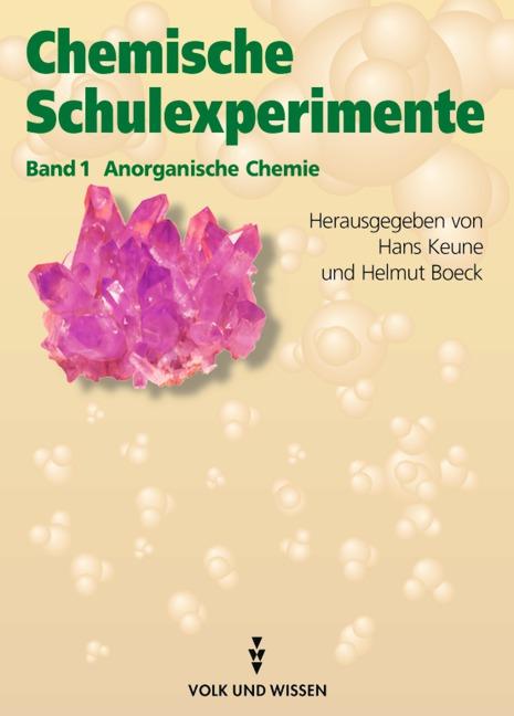Chemische Schulexperimente, 3 Bde., Bd.1, Anorganische Chemie: Eine Anleitung für Lehrerinnen und Lehrer in drei Bänden