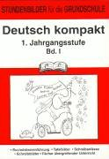 Deutsch kompakt, 1. Jahrgangsstufe, Bd.1: Stundenbilder für die Grundschule. Buchstabeneinführung, Tafelbilder, Schreiba