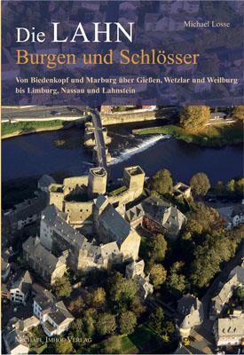 Burgen und Schlösser an der Lahn: Von Biedenkopf und Marburg über Gießen, Wetzlar und Weilburg bis Limburg, Nassau und Lahnstein - Michael Losse