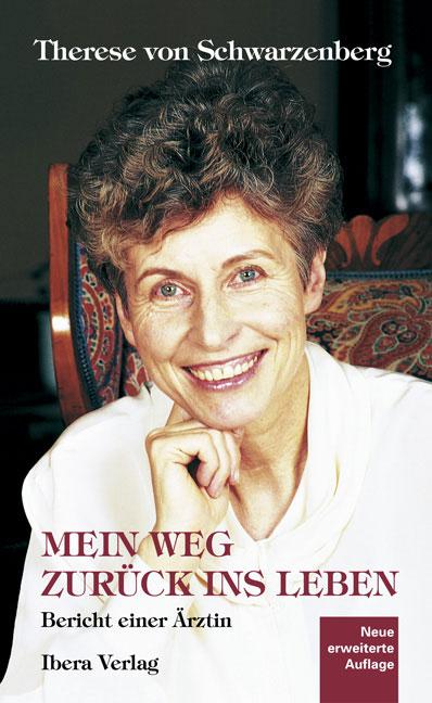 Mein Weg zurück ins Leben: Bericht einer Ärztin - Therese von Schwarzenberg