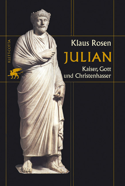 Julian: Kaiser, Gott und Christenhasser - Klaus Rosen