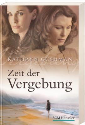 Zeit der Vergebung - Kathryn Cushman