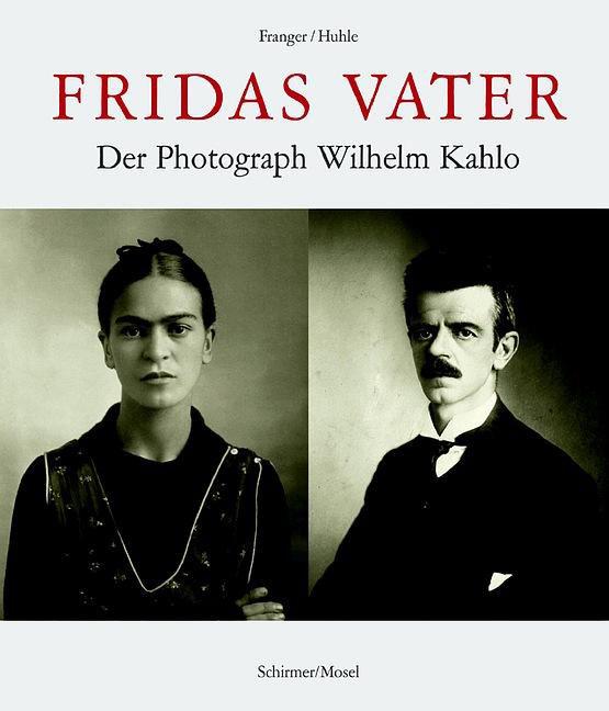 Fridas Vater: Der Photograph Guillermo Kahlo. V...