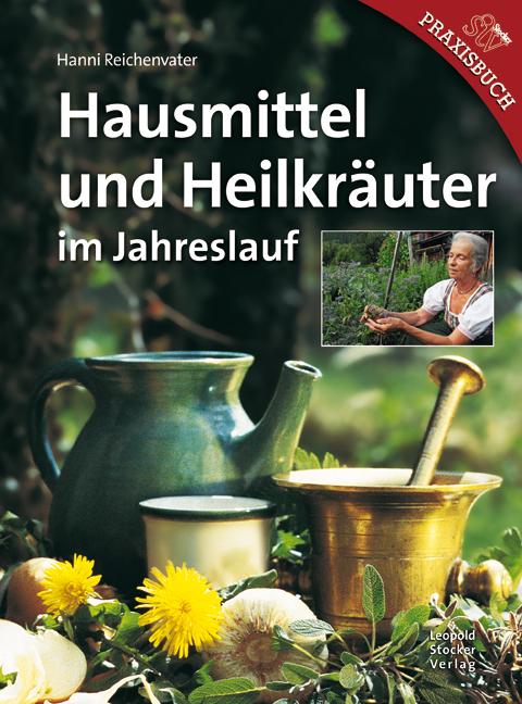 Hausmittel und Heilkräuter im Jahreslauf - Hann...