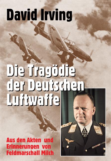 Die Tragödie der deutschen Luftwaffe: Aus den A...