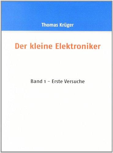 Der kleine Elektroniker: Band 1 - Erste Versuche - Thomas Krüger