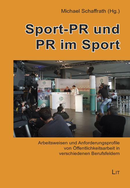 Sport-PR und PR im Sport: Arbeitsweisen und Anforderungsprofile von Öffentlichkeitsarbeit in verschiedenen Berufsfeldern