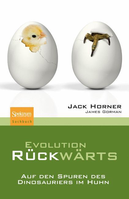 Evolution rückwärts: Auf den Spuren des Dinosauriers im Huhn - John R. Horner