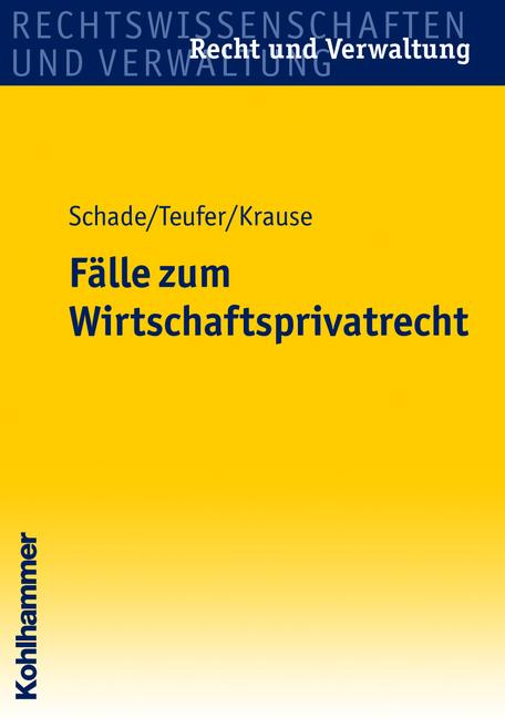 Fälle zum Wirtschaftsprivatrecht: Fälle und Lös...