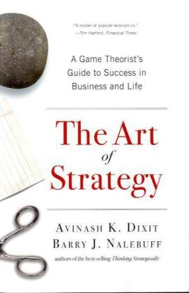 The Art of Strategy: A Game Theorist´s Guide to Success in Business and Life - Avinash I. Dixit