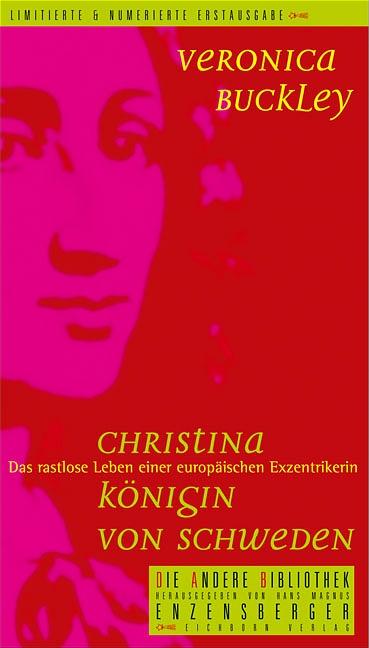 Christina - Königin von Schweden: Das rastlose Leben einer europäischen Exzentrikerin - Veronica Buckley