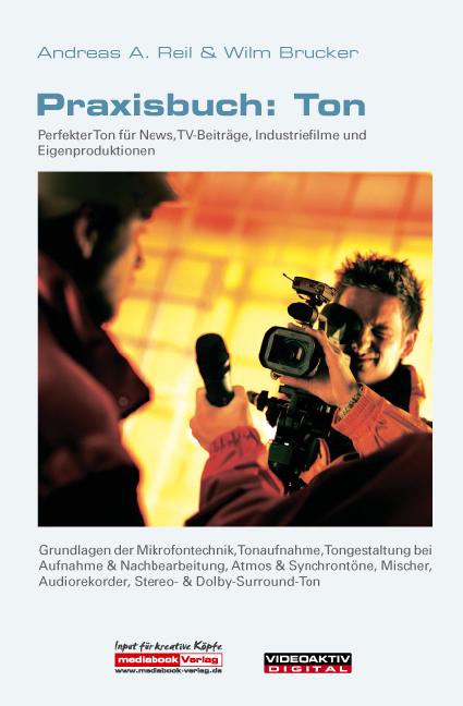 Praxisbuch: Ton: Perfekter Ton für News, TV-Beiträge, Industriefilme und Eigenproduktionen - Andreas A. Reil & Wilm Brucker