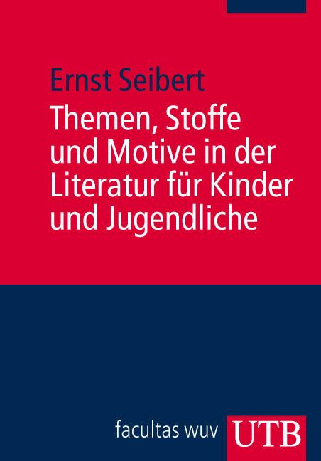 Themen, Stoffe und Motive in der Literatur für Kinder und Jugendliche (Uni-Taschenbücher M) - Ernst Seibert