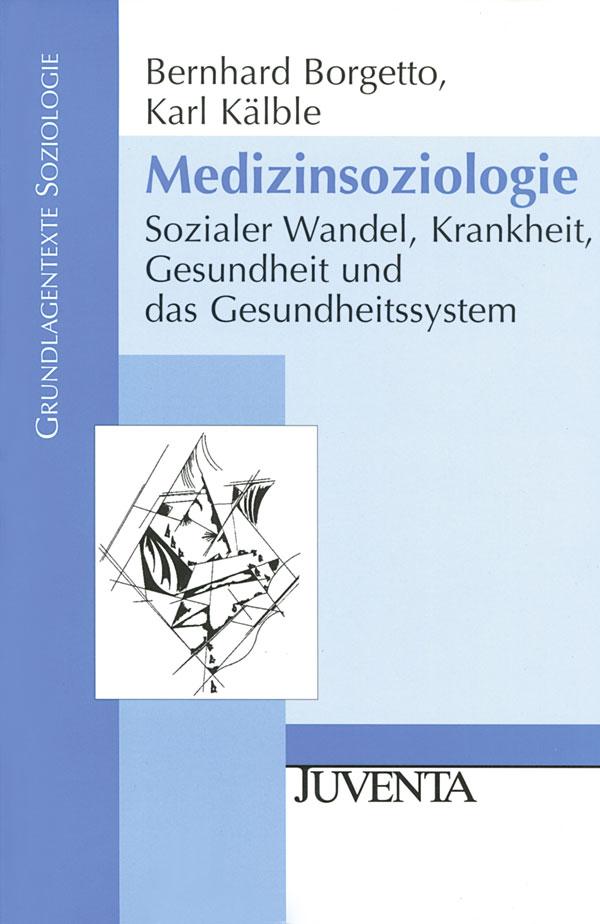 Medizinsoziologie: Sozialer Wandel, Krankheit, Gesundheit und das Gesundheitssystem - Bernhard Borgetto