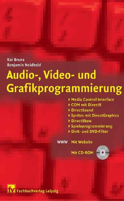 Audio-, Video- und Grafikprogrammierung: Media Control Interface, COM mit DirectX, DirectSound, Sprites mit DirectGraphics, DirectShow, Spieleprogrammierung, DirX- und DVD-Filter - Kai Bruns