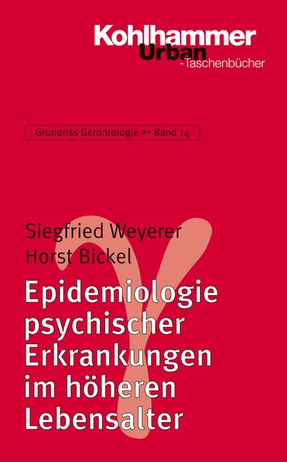 Grundriss Gerontologie: Epidemiologie psychischer Erkrankungen im höheren Lebensalter: BD 14 - Siegfried Weyerer