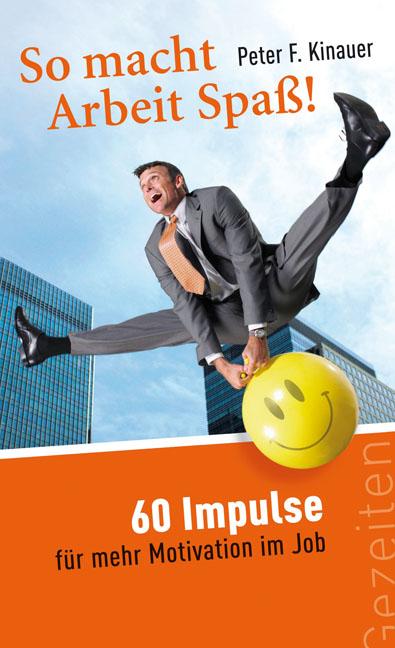 So macht Arbeit Spass! 60 Impulse für mehr Moti...