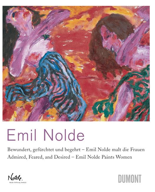 Emil Nolde: Bewundert, gefürchtet und begehrt -...