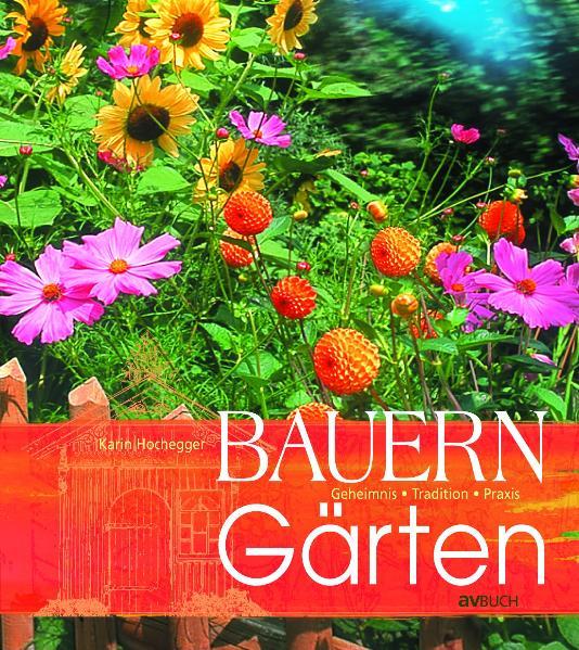 Bauerngärten: Altes Wissen neu entdeckt - Karin...