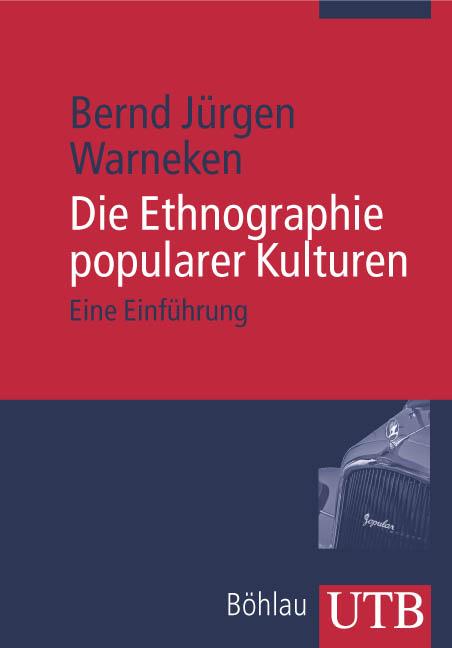 Die Ethnographie popularer Kulturen: Eine Einführung (Uni-Taschenbücher M) - Bernd Jürgen Warneken