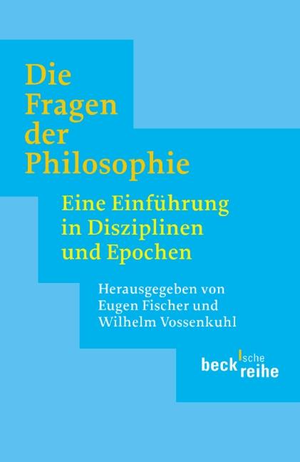 Die Fragen der Philosophie: Eine Einführung in Disziplinen und Epochen