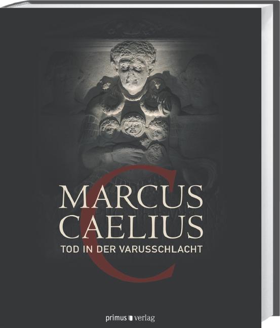 Marcus Caelius: Tod in der Varusschlacht