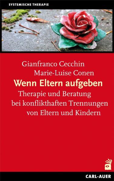 Wenn Eltern aufgeben. Therapie und Beratung bei konflikthaften Trennungen von Eltern und Kindern - Marie-Luise Conen