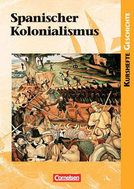 Kurshefte Geschichte: Spanischer Kolonialismus:...