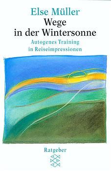 Wege in der Wintersonne: Autogenes Training in Reiseimpressionen. (Ratgeber) - Else Müller