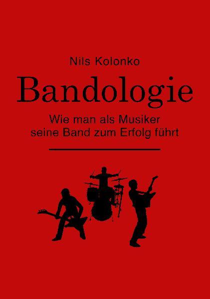 Bandologie - wie man als Musiker seine Band zum Erfolg führt - Nils Kolonko
