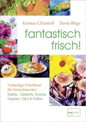 fantastisch frisch!: Vielseitige Frischkost für...
