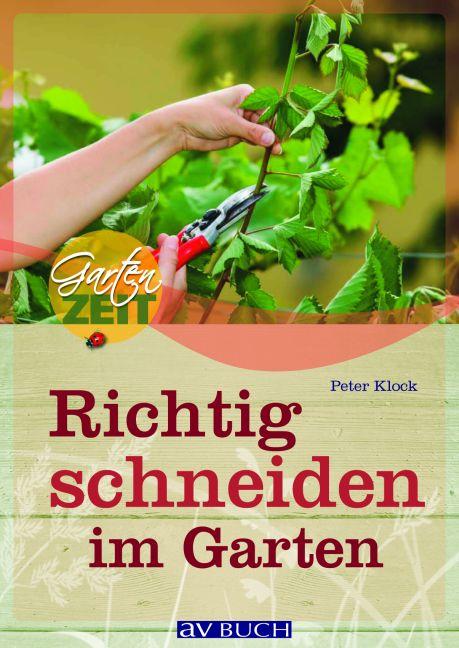 Richtig schneiden im Garten - Peter Klock