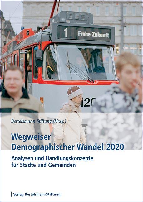 Wegweiser Demographischer Wandel 2020. Analysen...