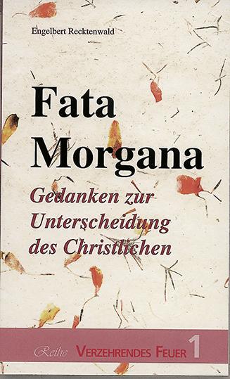 Fata Morgana: Gedanken zur Unterscheidung des Christlichen - Engelbert Recktenwald