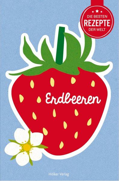 Die besten Rezepte der Welt - Erdbeeren - Agnes...