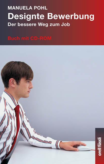 Designte Bewerbung. Mit CD-ROM. Der bessere Weg...