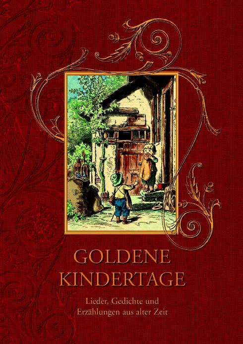 Goldene Kindertage. Lieder, Gedichte und Erzählungen aus alter Zeit